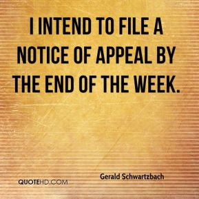 Gerald Schwartzbach - I intend to file a notice of appeal by the end of the week.