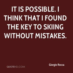 Giorgio Rocca - It is possible. I think that I found the key to skiing without mistakes.