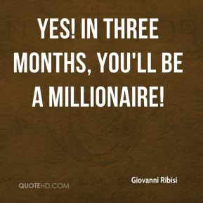 Giovanni Ribisi - Yes! In three months, you'll be a millionaire!