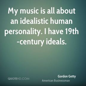 My music is all about an idealistic human personality. I have 19th-century ideals.