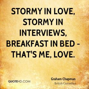 Graham Chapman - Stormy in love, stormy in interviews, breakfast in bed - that's me, love.