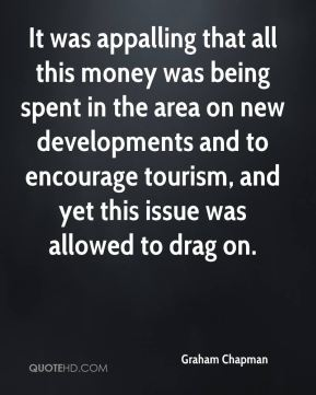 It was appalling that all this money was being spent in the area on new developments and to encourage tourism, and yet this issue was allowed to drag on.