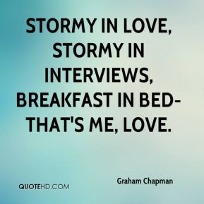 Stormy in love, stormy in interviews, breakfast in bed-that's me, love.