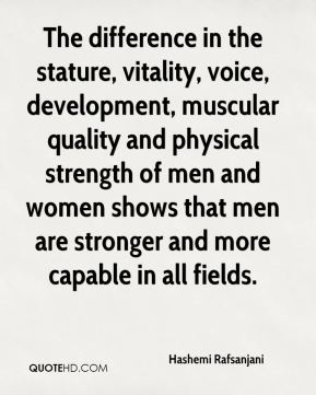 Hashemi Rafsanjani - The difference in the stature, vitality, voice, development, muscular quality and physical strength of men and women shows that men are stronger and more capable in all fields.