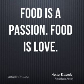 Food is a passion. Food is love.