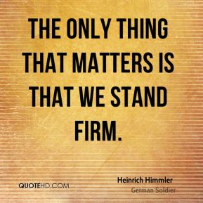 The only thing that matters is that we stand firm.