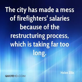 The city has made a mess of firefighters' salaries because of the restructuring process, which is taking far too long.