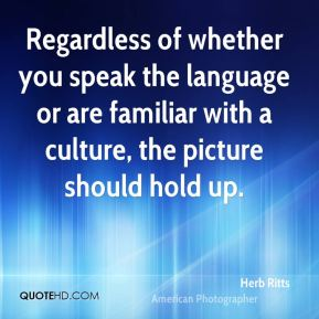 Regardless of whether you speak the language or are familiar with a culture, the picture should hold up.