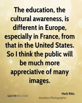 The education, the cultural awareness, is different in Europe, especially in France, from that in the United States. So I think the public will be much more appreciative of many images.