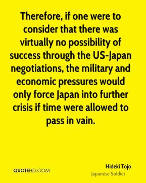 Therefore, if one were to consider that there was virtually no possibility of success through the US-Japan negotiations, the military and economic pressures would only force Japan into further crisis if time were allowed to pass in vain.