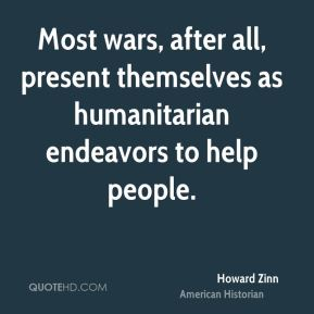 Most wars, after all, present themselves as humanitarian endeavors to help people.