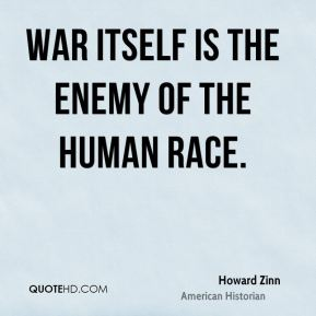 War itself is the enemy of the human race.