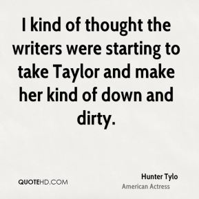 I kind of thought the writers were starting to take Taylor and make her kind of down and dirty.