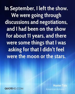 In September, I left the show. We were going through discussions and negotiations, and I had been on the show for about 11 years, and there were some things that I was asking for that I didn't feel were the moon or the stars.