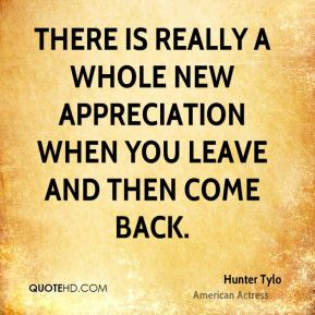 There is really a whole new appreciation when you leave and then come back.