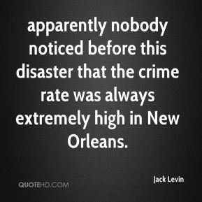 apparently nobody noticed before this disaster that the crime rate was always extremely high in New Orleans.