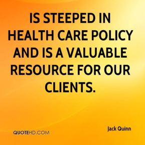 Jack Quinn - is steeped in health care policy and is a valuable resource for our clients.