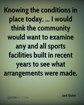 Knowing the conditions in place today, ... I would think the community would want to examine any and all sports facilities built in recent years to see what arrangements were made.
