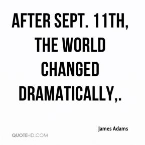 After Sept. 11th, the world changed dramatically.