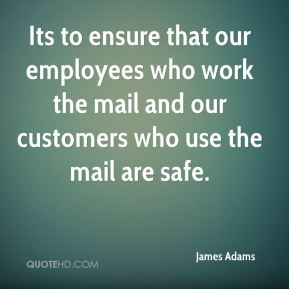 Its to ensure that our employees who work the mail and our customers who use the mail are safe.