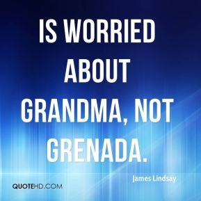 is worried about Grandma, not Grenada.