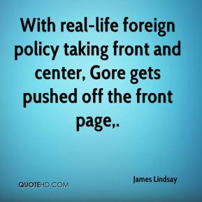 James Lindsay - With real-life foreign policy taking front and center, Gore gets pushed off the front page.