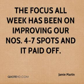 Jamie Martin - The focus all week has been on improving our Nos. 4-7 spots and it paid off.