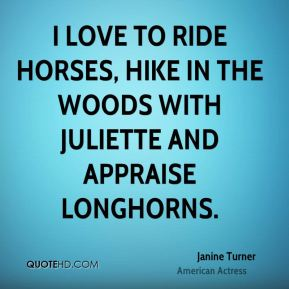 I love to ride horses, hike in the woods with Juliette and appraise Longhorns.