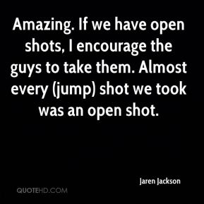 Amazing. If we have open shots, I encourage the guys to take them. Almost every (jump) shot we took was an open shot.