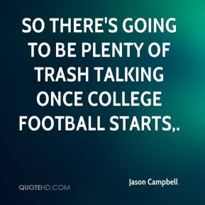 Jason Campbell - So there's going to be plenty of trash talking once college football starts.