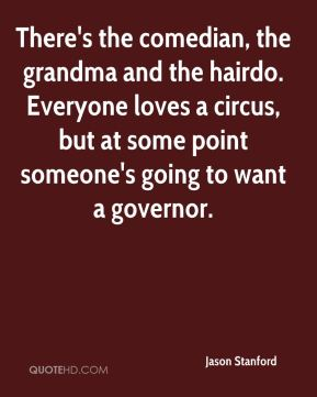 There's the comedian, the grandma and the hairdo. Everyone loves a circus, but at some point someone's going to want a governor.