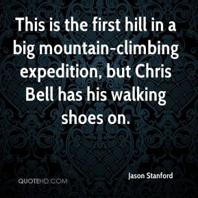 This is the first hill in a big mountain-climbing expedition, but Chris Bell has his walking shoes on.