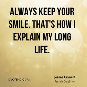 Always keep your smile. That's how I explain my long life.