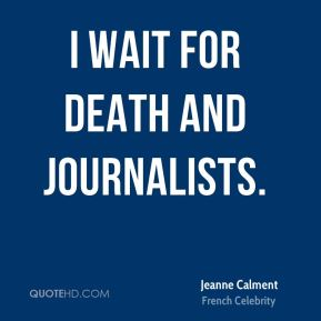 Jeanne Calment - I wait for death and journalists.