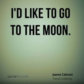 I'd like to go to the Moon.