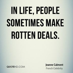 Jeanne Calment - In life, people sometimes make rotten deals.