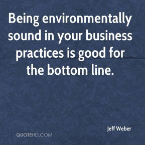 Being environmentally sound in your business practices is good for the bottom line.