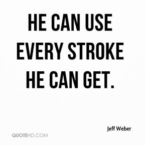 He can use every stroke he can get.