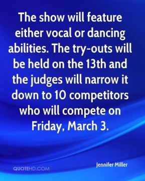 Jennifer Miller  - The show will feature either vocal or dancing abilities. The try-outs will be held on the 13th and the judges will narrow it down to 10 competitors who will compete on Friday, March 3.
