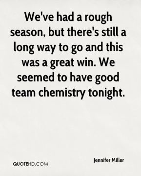 We've had a rough season, but there's still a long way to go and this was a great win. We seemed to have good team chemistry tonight.