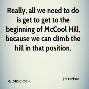 Really, all we need to do is get to get to the beginning of McCool Hill, because we can climb the hill in that position.
