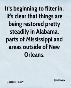 It's beginning to filter in. It's clear that things are being restored pretty steadily in Alabama, parts of Mississippi and areas outside of New Orleans.