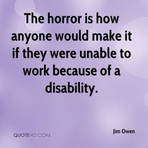 The horror is how anyone would make it if they were unable to work because of a disability.