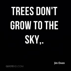 Trees don't grow to the sky.