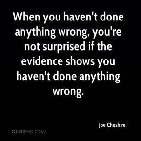 When you haven't done anything wrong, you're not surprised if the evidence shows you haven't done anything wrong.