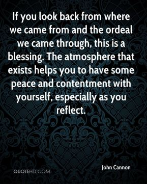 If you look back from where we came from and the ordeal we came through, this is a blessing. The atmosphere that exists helps you to have some peace and contentment with yourself, especially as you reflect.