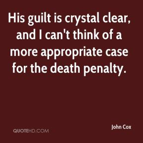 John Cox  - His guilt is crystal clear, and I can't think of a more appropriate case for the death penalty.