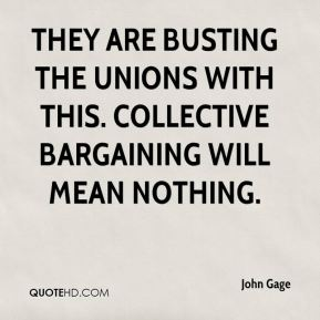 They are busting the unions with this. Collective bargaining will mean nothing.