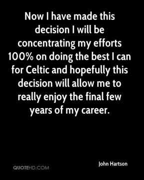 Now I have made this decision I will be concentrating my efforts 100% on doing the best I can for Celtic and hopefully this decision will allow me to really enjoy the final few years of my career.