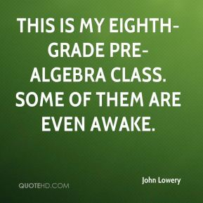 John Lowery  - This is my eighth-grade pre-algebra class. Some of them are even awake.